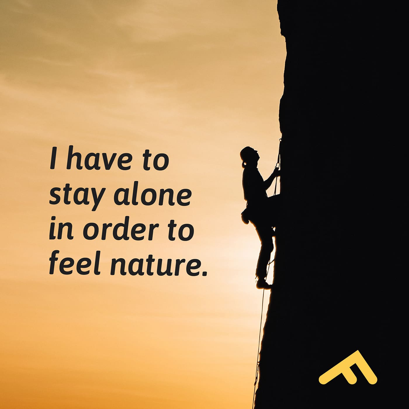 I have to stay alone in order to feel nature